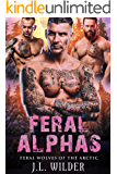 Feral Alphas (Feral Wolves of the Arctic Book 2)