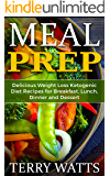 Meal Prep: Delicious Weight Loss Ketogenic Diet Recipes for Breakfast, Lunch, Dinner and Dessert