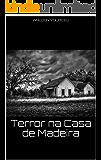 Terror na Casa de Madeira