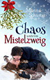 Chaos unterm Mistelzweig: Liebesroman (German Edition)