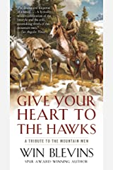 Give Your Heart to the Hawks: A Tribute to the Mountain Men Kindle Edition