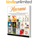 Macramè: The New complete Macrame Book for Beginners and Advanced, 34 easy modern Macrame Patterns and Projects…