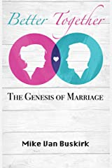 Better Together: The Genesis of Marriage Kindle Edition