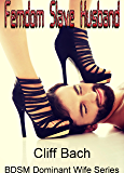 Femdom Slave Husband: Pain is Pleasure CBT Oral Worship Submissive Male Lifestyle (BDSM Dominant Wife Book 1)