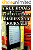 Free Books for Lovers of Private Letters, Diaries and Journals: Discover the Private Thoughts of Several Greats of the Past (Free Books For a Quick Download Book 4)