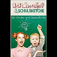 15 lustige Schulsketche & andere Kindersketche: Einzigartige und humorvolle Sketche für Schule und Kinder