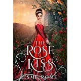 The Rose Kiss: Beauty and the Beast Retold (Fairy Tale Love Stories Book 1)