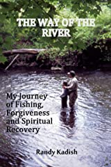 The Way of the River: My Journey of Fishing, Forgiveness and Spiritual Recovery Kindle Edition