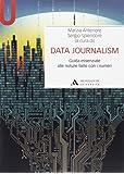 Data journalism. Guida essenziale alle notizie fatte con i numeri