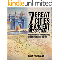 The 7 Great Cities of Ancient Mesopotamia - Ancient History Books for Kids | Children's Ancient History (English Edition…