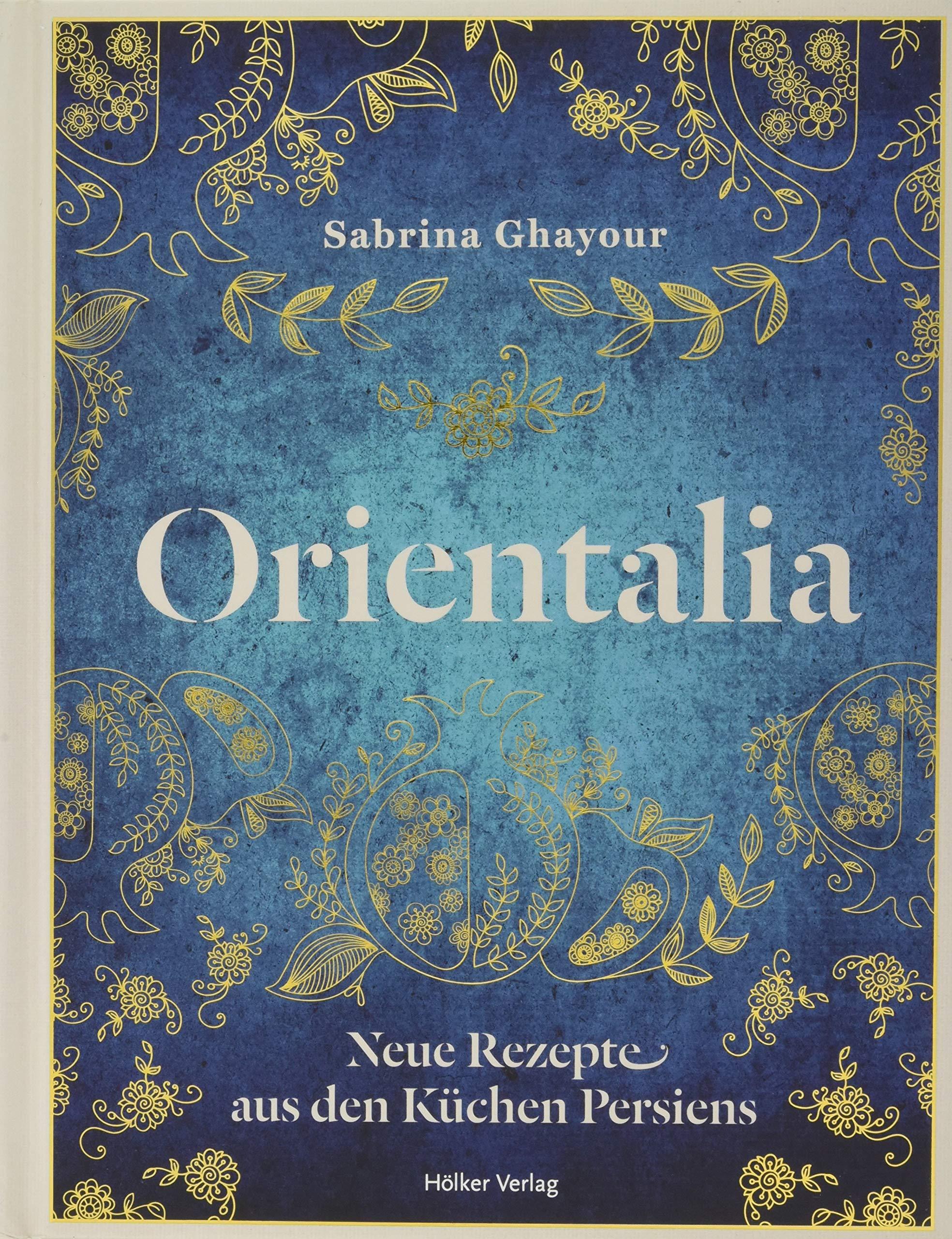 Orientalia: Neue Rezepte aus den Küchen Persiens