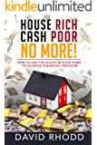 House Rich Cash Poor No More: How to use the equity in your home to achieve financial freedom