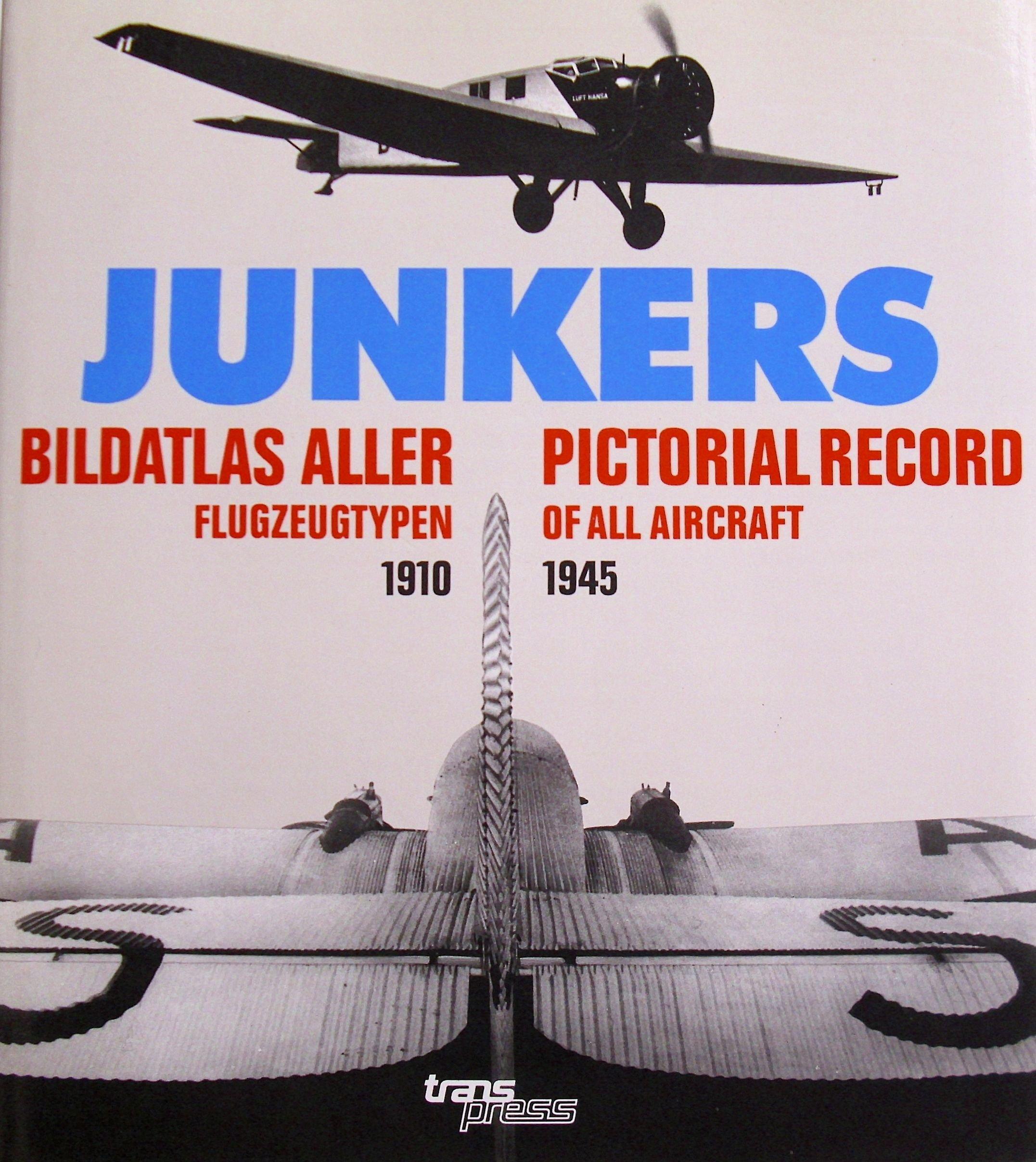 Junkers - Bildatlas aller Flugzeugtypen 1910-1945