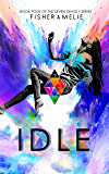 IDLE: Book Four of The Seven Deadly Series