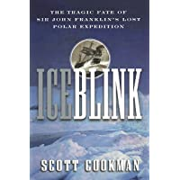 Ice Blink: The Tragic Fate of Sir John Franklin′s Lost Polar Expedition