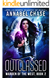 Outclassed: Spellslingers Academy of Magic (Warden of the West Book 2)