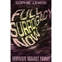 Full Surrogacy Now: Feminism Against Family