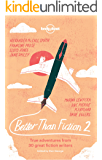Better than Fiction 2: True adventures from 30 great fiction writers (Lonely Planet Travel Literature) (English Edition)