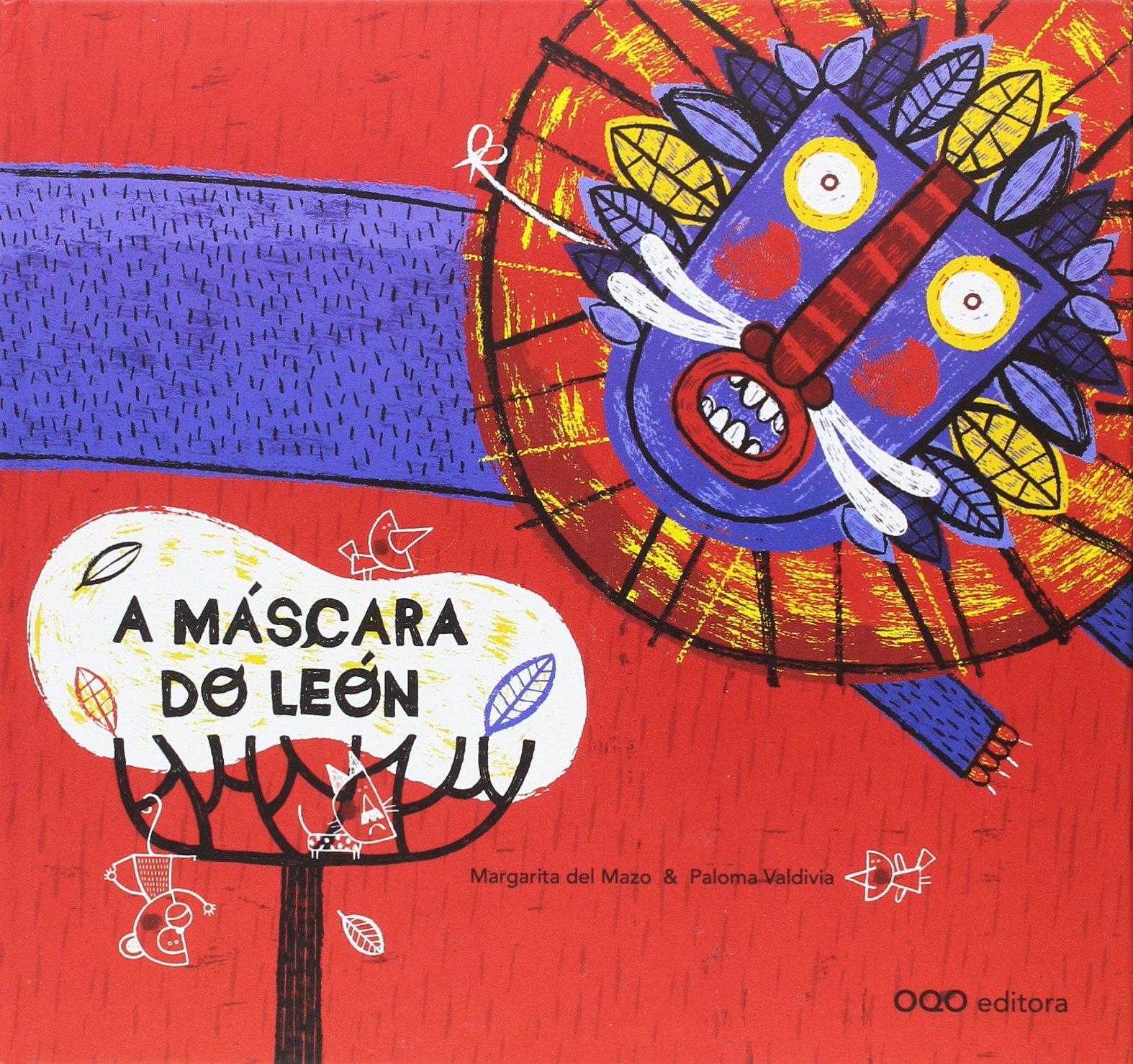 A mascara do leon (colección O): Amazon.es: Margarita del Mazo Fernández, Paloma Valdivia Barria, Antón Fortes: Libros