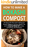 How to make a Bokashi Compost: An easy guide that covers making your Bokashi Compost, Fertilizer, Bokashi Tea, and the basics on Effective Microbes, Fermenting, and Anaerobic.