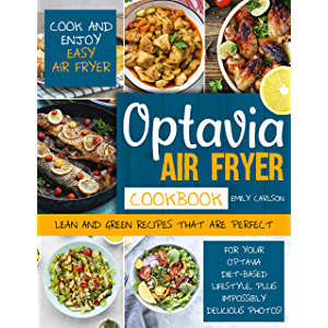 Optavia Air Fryer Cookbook: Cook and Enjoy Easy Air Fryer Lean and Green Recipes That Are Perfect for Your Optavia Diet…
