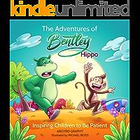 The Adventures of Bentley Hippo: Inspiring Children to be Patient