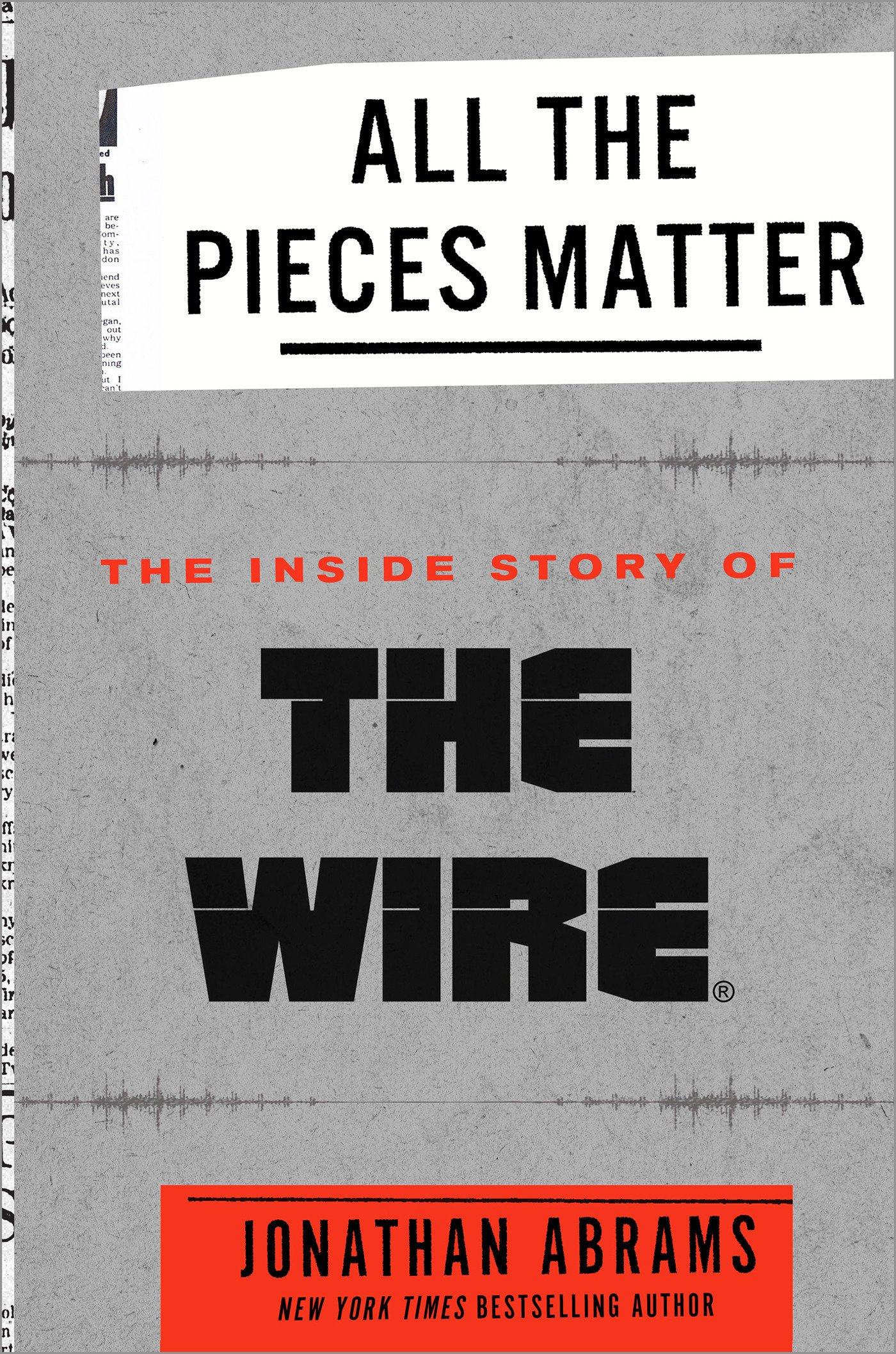 All the Pieces Matter: The Inside Story of The Wire: Jonathan Abrams ...