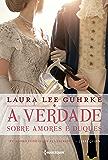 A verdade sobre amores e duques (Querida conselheira amorosa... Livro 1)