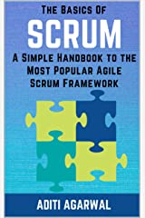 The Basics Of SCRUM: A Simple Handbook to the Most Popular Agile Scrum Framework - Learn and master essential Scrum with this complete Scrum guide (The Basics Of Customer-First Product Management 2) Kindle Edition