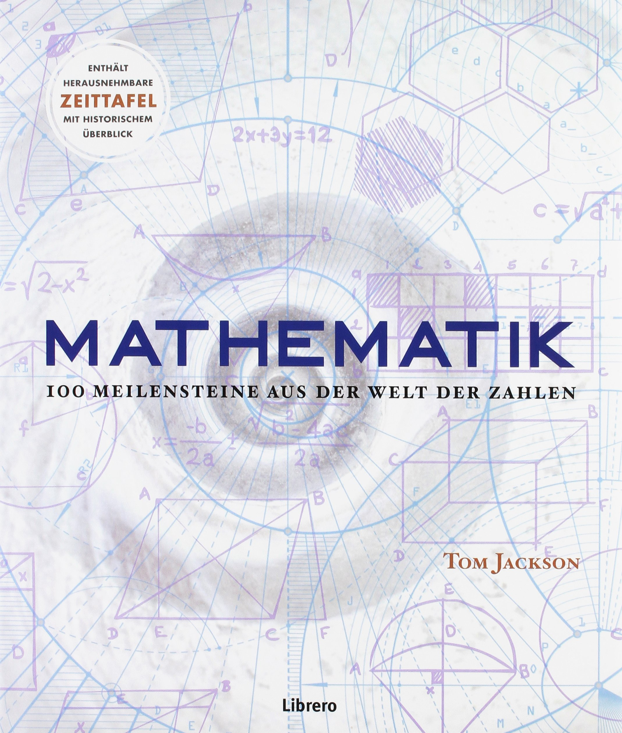 Mathematik: 100 Meilensteine in der Welt der Zahlen