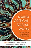 Doing Critical Social Work: Transformative Practices for Social Justice