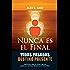 Nunca Es El Final Vidas Pasadas Destino Presente: Experiencias reales de terapia regresiva guiadas por Alex Raco, discípulo del Dr. Brian Weiss