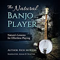 The Natural Banjo Player: Nature's Lessons for Effortless Playing