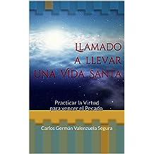 Llamado a llevar una Vida Santa: Practicar la Virtud para vencer el Pecado (Spanish Edition) Sep 11, 2014