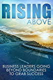 Rising Above: Business Leaders Going Beyond Boundaries to Grab Success