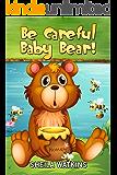 Books For Kids: Be Careful Baby Bear!: Fun Stories, Children's Books, Free Stories, bedtime stories for kids, Series Books For Kids Ages 2-4, 4-6,  6-8, ... CHILDREN'S BEDTIME STORY BOOK SERIES BOOK)