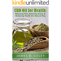 CBD Oil for Health: Relieving Pain, Reducing Stress, and Restoring Health the Natural Way (English Edition)