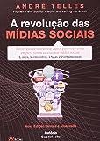 A Revolução das Mídias Sociais. Estratégias de Marketing Digital Para Você e Sua Empresa Terem Sucesso nas Mídias Sociais
