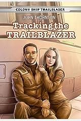 Tracking the Trailblazer (Colony Ship Trailblazer Book 1) Kindle Edition