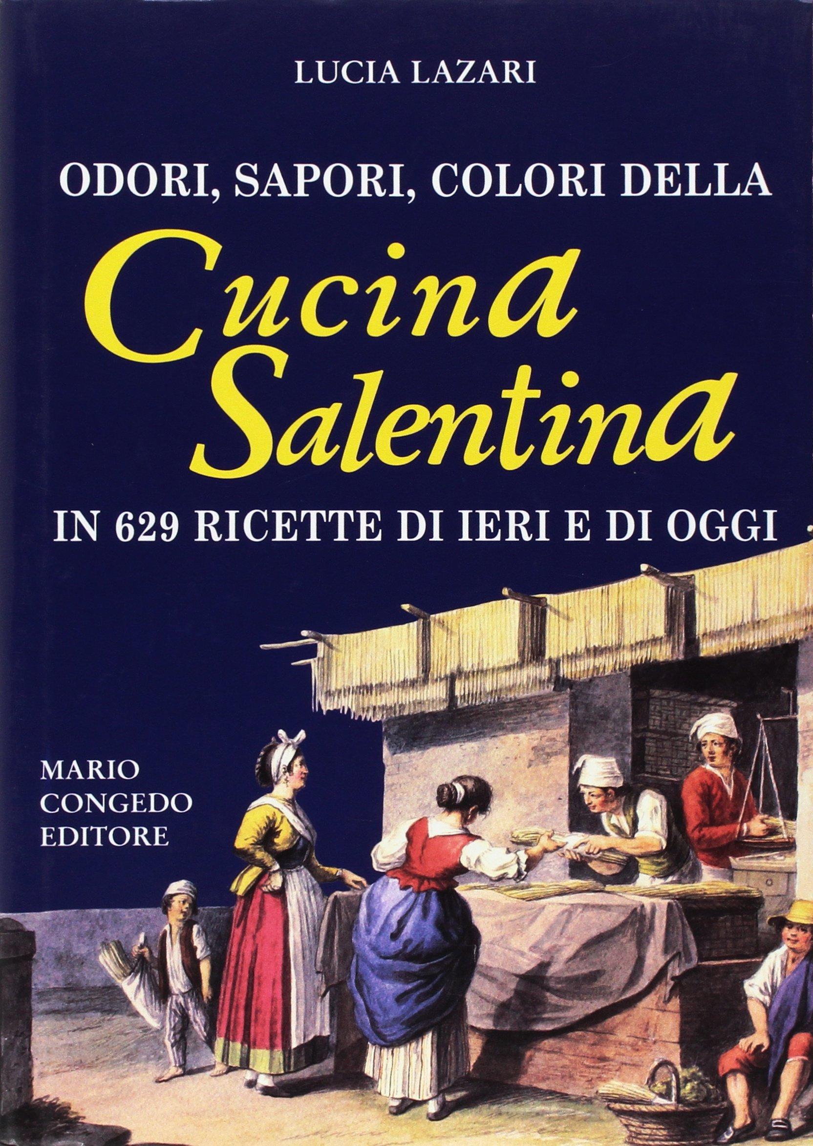 Odori, sapori, colori della cucina salentina in 629 ricette di ieri ...