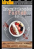 Intermittierendes Fasten: Mit Kurzzeitfasten schnell und gesund abnehmen