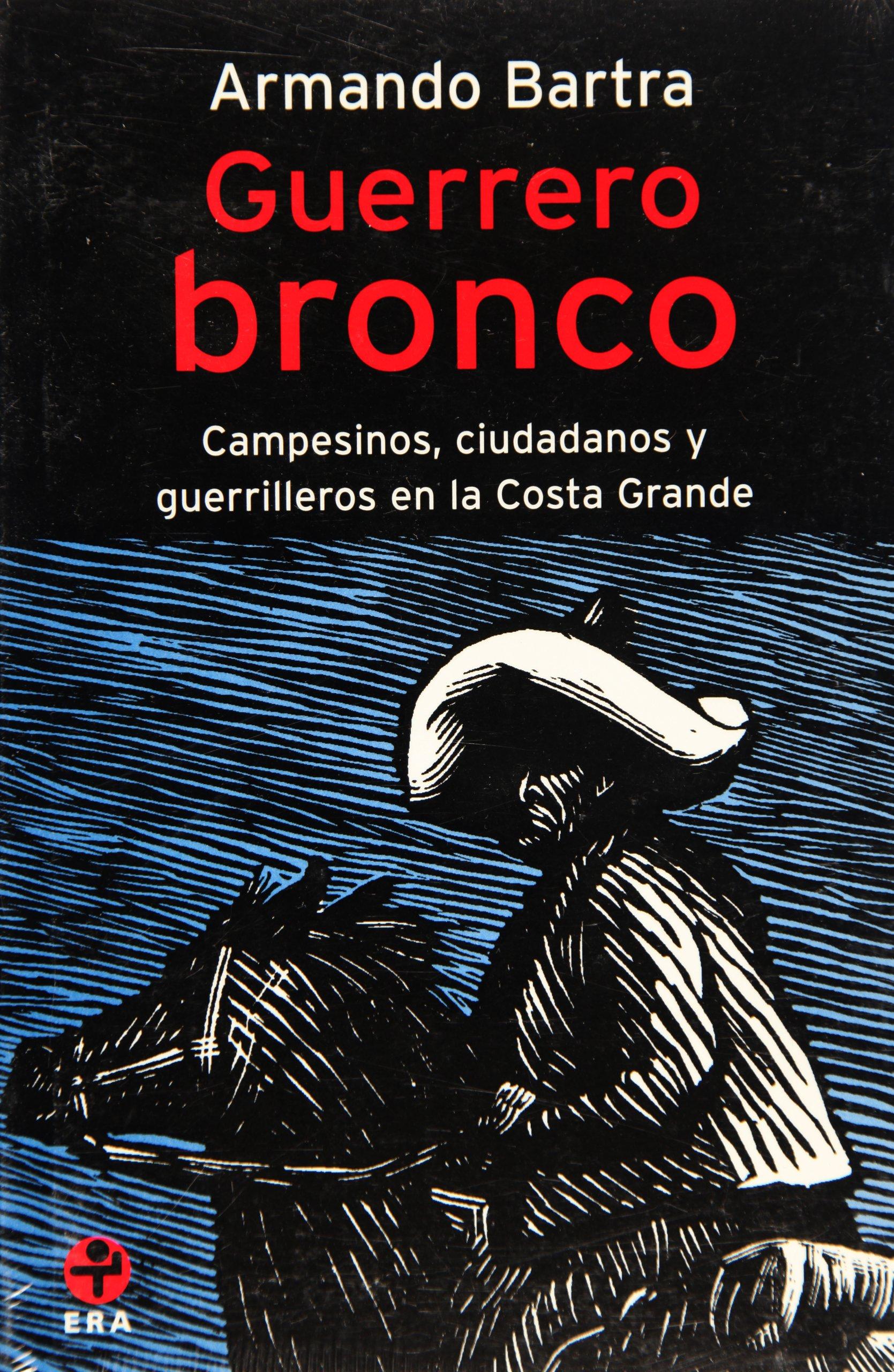 Guerrero bronco. Campesinos, ciudadanos y guerrilleros en la Costa Grande (Problemas De Mexico) (Spanish Edition) ebook