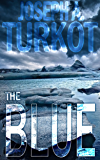 The Blue (A Post-Apocalyptic Story) (The Rain Trilogy Book 3)