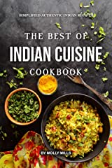 The Best of Indian Cuisine Cookbook: Simplified Authentic Indian Recipes Kindle Edition