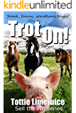 Trot On!: 'frank, funny, sometimes tragic' (Sell the Pig Book 6)