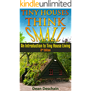Tiny Houses: Think Small! An Introduction to Tiny House Living (2nd Edition) (homesteading, off grid, log cabin, tiny…
