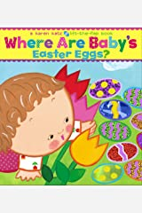 Where Are Baby's Easter Eggs?: A Lift-the-Flap Book Board book