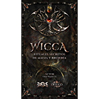 WICCA Rituales Secretos de Magia y Brujería (Spanish Edition)