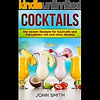 Cocktails Rezepte: Die besten Rezepte für Cocktails und Partydrinks mit und ohne Alkohol