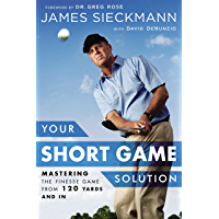 Your Short Game Solution: Mastering the Finesse Game from 120 Yards and In (English Edition)